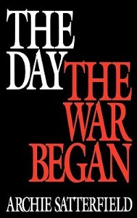 Book The Day the War Began by Archie Satterfield