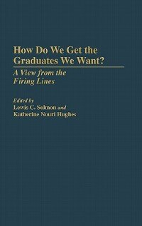Book How Do We Get the Graduates We Want?: A View from the Firing Lines by Lewis C. Solmon