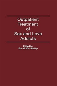 Book Outpatient Treatment Of Sex And Love Addicts by Eric Griffin-Shelley