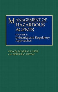 Book Management Of Hazardous Agents: Volume 1: Industrial And Regulatory Approaches by Duane G. Levine