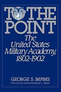 Book To the Point: The United States Military Academy, 1802-1902 by George S. Pappas