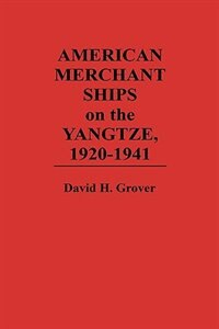 Book American Merchant Ships On The Yangtze, 1920-1941 by David H. Grover
