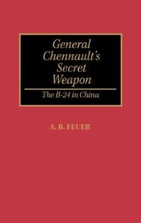 Book General Chennault's Secret Weapon: The B-24 In China by Elmer E. Haynes