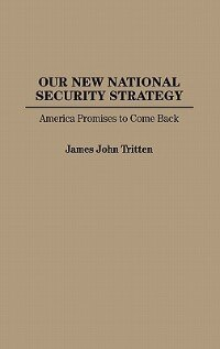 Book Our New National Security Strategy: America Promises to Come Back by James John Tritten