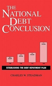Book The National Debt Conclusion: Establishing the Debt Repayment Plan by Charles W. Steadman