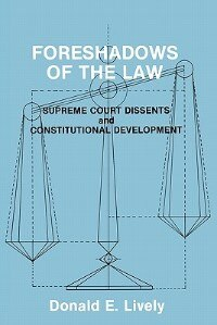 Book Foreshadows Of The Law: Supreme Court Dissents And Constitutional Development by Donald E. Lively