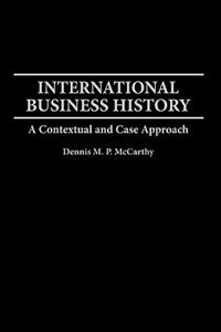 Book International Business History: A Contextual And Case Approach by Dennis M. McCarthy