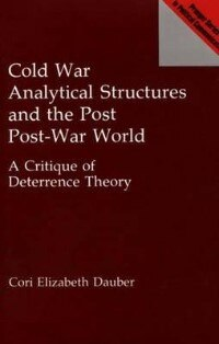 Book Cold War Analytical Structures And The Post Post-war World: A Critique Of Deterrence Theory by Cori Elizabeth Dauber