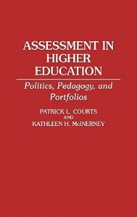 Book Assessment in Higher Education: Politics, Pedagogy, and Portfolios by Patrick L. Courts
