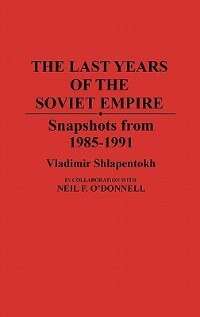 Book The Last Years of the Soviet Empire: Snapshots from 1985-1991 by Vladimir Shlapentokh