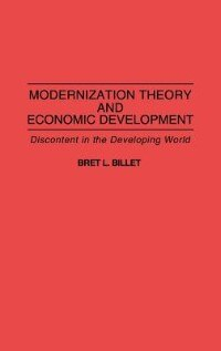 Book Modernization Theory And Economic Development: Discontent In The Developing World by Bret L. Billet