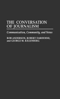 Book The Conversation Of Journalism: Communication, Community, And News by Rob Anderson