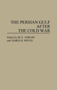 Book ThePersian Gulf after the Cold War by M. E. Ahrari