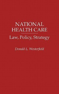 Book National Health Care: Law, Policy, Strategy by Donald L. Westerfield