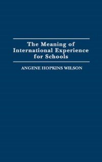 Book The Meaning of International Experience for Schools by Angene Hopkins Wilson