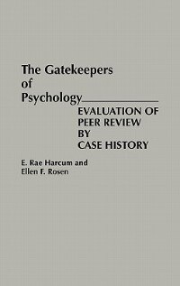 Book The Gatekeepers of Psychology: Evaluation of Peer Review by Case History by E. Rae Harcum