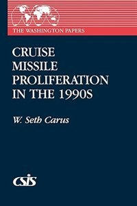Book Cruise Missile Proliferation in the 1990s by W. Seth Carus
