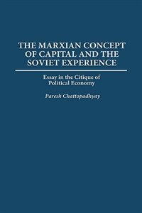 Book The Marxian Concept Of Capital And The Soviet Experience: Essay In The Critique Of Political Economy by Paresh Chattopadhyay