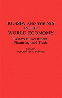 Book Russia And The Nis In The World Economy: East-west Investment, Financing And Trade by Deborah A. Palmieri