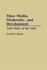Book Mass Media, Modernity, And Development: Arab States Of The Gulf by Fayad E. Kazan