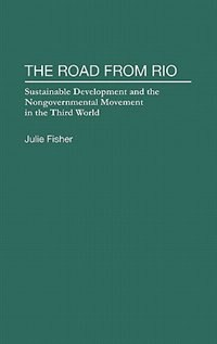 Book The Road From Rio: Sustainable Development And The Nongovernmental Movement In The Third World by Julie Fisher