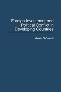 Book Foreign Investment And Political Conflict In Developing Countries by John M. Rothgeb