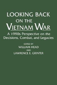 Book Looking Back On The Vietnam War: A 1990s Perspective On The Decisions, Combat, And Legacies by Omar Ali