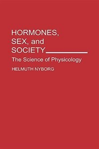 Book Hormones, Sex, And Society: The Science Of Physicology by Helmuth Nyborg