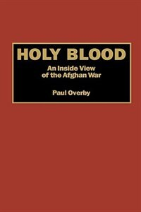 Book Holy Blood: An Inside View of the Afghan War by Paul Overby