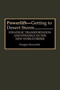 Book Powerlift--getting To Desert Storm: Strategic Transportation And Strategy In The New World Order by Douglas Menarchik