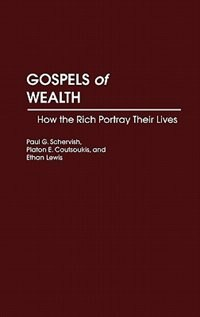 Book Gospels of Wealth: How the Rich Portray Their Lives by Paul G. Schervish