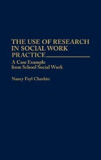 Book The Use of Research in Social Work Practice: A Case Example from School Social Work by Nancy Feyl Chavkin