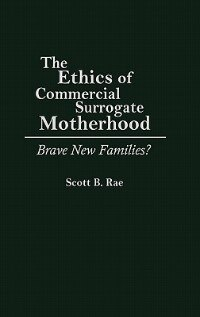 Book The Ethics of Commercial Surrogate Motherhood: Brave New Families? by Scott B. Rae