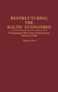 Restructuring The Baltic Economies: Disengaging Fifty Years Of Integration With The Ussr