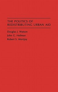 Book The Politics of Redistributing Urban Aid by Douglas J. Watson
