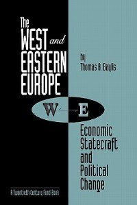 Book The West And Eastern Europe: Economic Statecraft And Political Change by Thomas A. Baylis