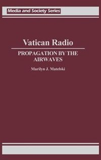 Book Vatican Radio: Propagation by the Airwaves by Marilyn J. Matelski
