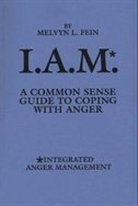 I.A.M.*: A Common Sense Guide to Coping with Anger by Melvyn L. Fein