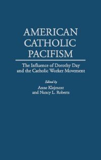 Book American Catholic Pacifism: The Influence Of Dorothy Day And The Catholic Worker Movement by Anne Klejment
