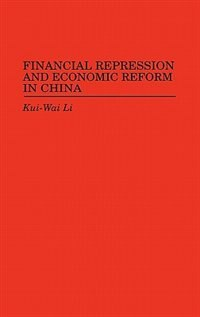 Book Financial Repression And Economic Reform In China by Kui-Wai Li
