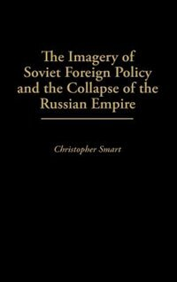 Book The Imagery Of Soviet Foreign Policy And The Collapse Of The Russian Empire by Christopher Smart