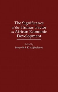 Book The Significance of the Human Factor in African Economic Development by Senyo B. S. K. Adjibolosoo