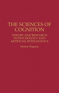 Book The Sciences Of Cognition: Theory And Research In Psychology And Artificial Intelligence by Morton Wagman