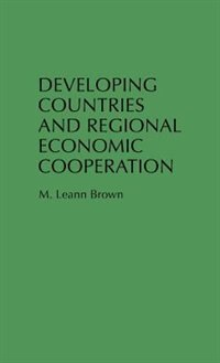 Book Developing Countries And Regional Economic Cooperation by M. Leann Brown