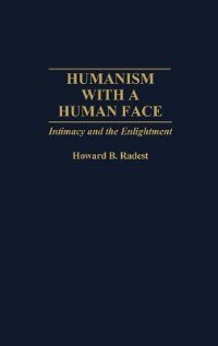 Book Humanism With A Human Face: Intimacy And The Enlightenment by Howard B. Radest