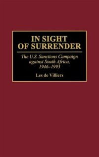 Book In Sight Of Surrender: The U.s. Sanctions Campaign Against South Africa, 1946-1993 by Les de Villiers