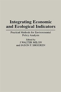Book Integrating Economic And Ecological Indicators: Practical Methods For Environmental Policy Analysis by J. Walter Milon