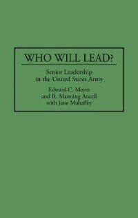 Book Who Will Lead?: Senior Leadership in the United States Army by Edward C. Meyer