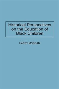 Book Historical Perspectives on the Education of Black Children by Harry Morgan