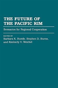 Book The Future of the Pacific Rim: Scenarios for Regional Cooperation by Barbara Bundy